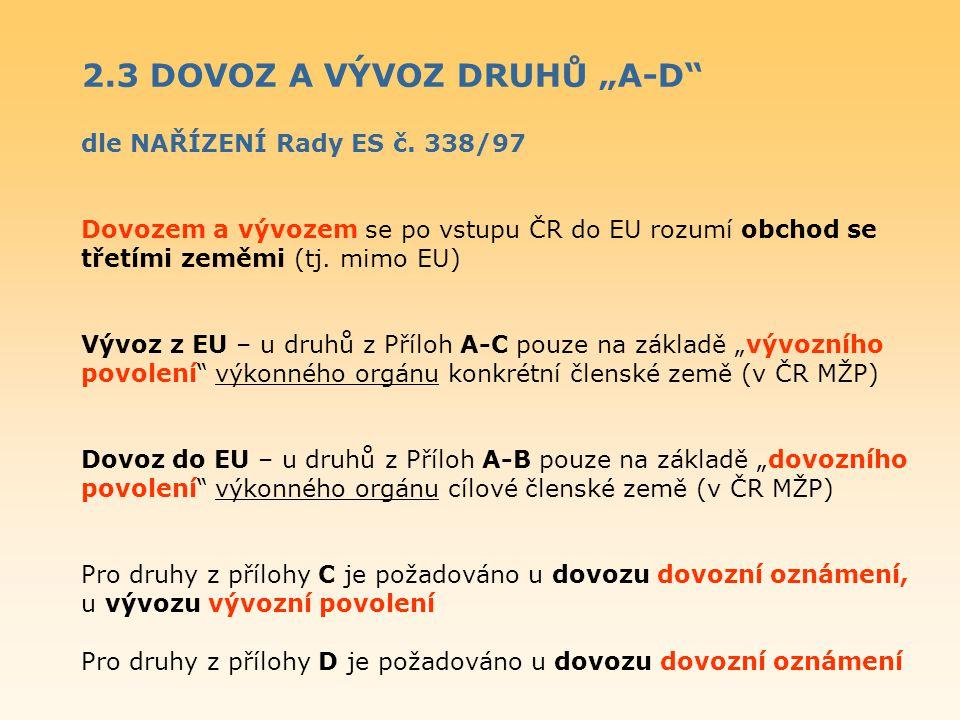 """2.3 DOVOZ A VÝVOZ DRUHŮ """"A-D dle NAŘÍZENÍ Rady ES č. 338/97"""