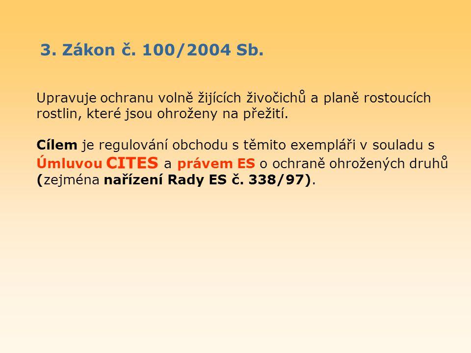 3. Zákon č. 100/2004 Sb. Upravuje ochranu volně žijících živočichů a planě rostoucích rostlin, které jsou ohroženy na přežití.