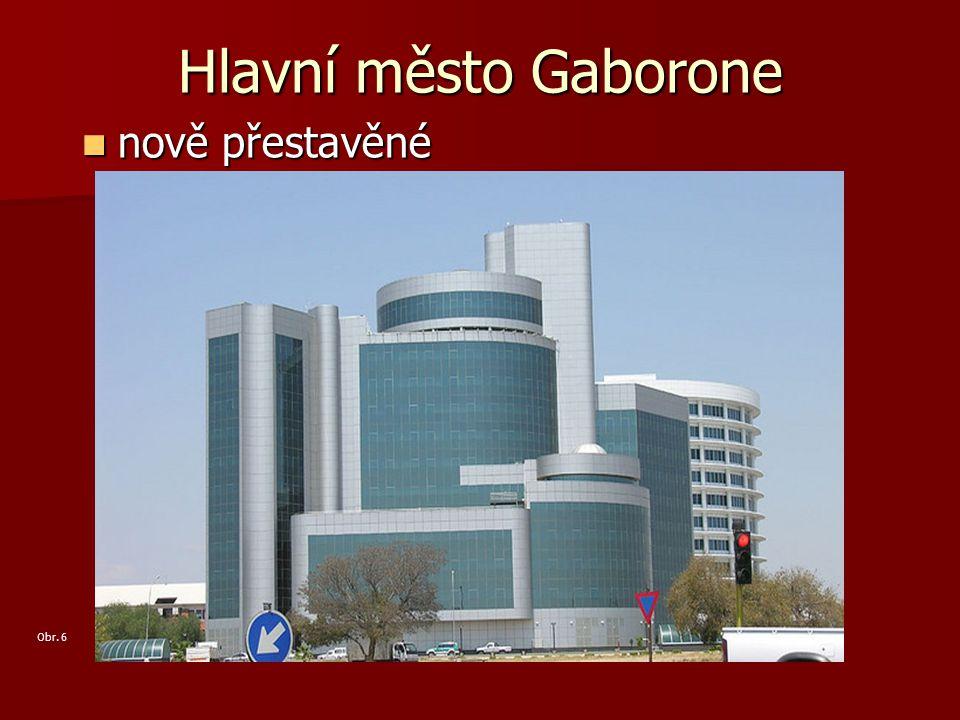 Hlavní město Gaborone nově přestavěné Obr. 6