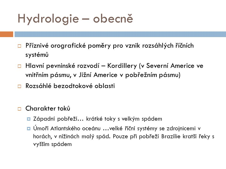 Hydrologie – obecně Příznivé orografické poměry pro vznik rozsáhlých říčních systémů.