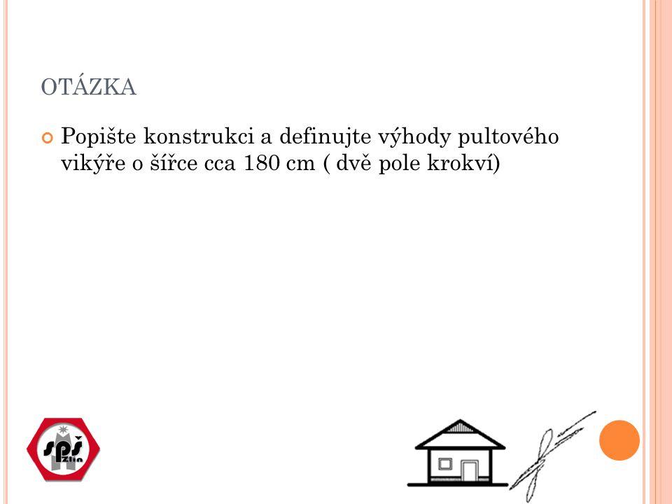 otázka Popište konstrukci a definujte výhody pultového vikýře o šířce cca 180 cm ( dvě pole krokví)