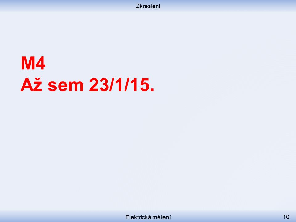 Zkreslení M4 Až sem 23/1/15. Elektrická měření