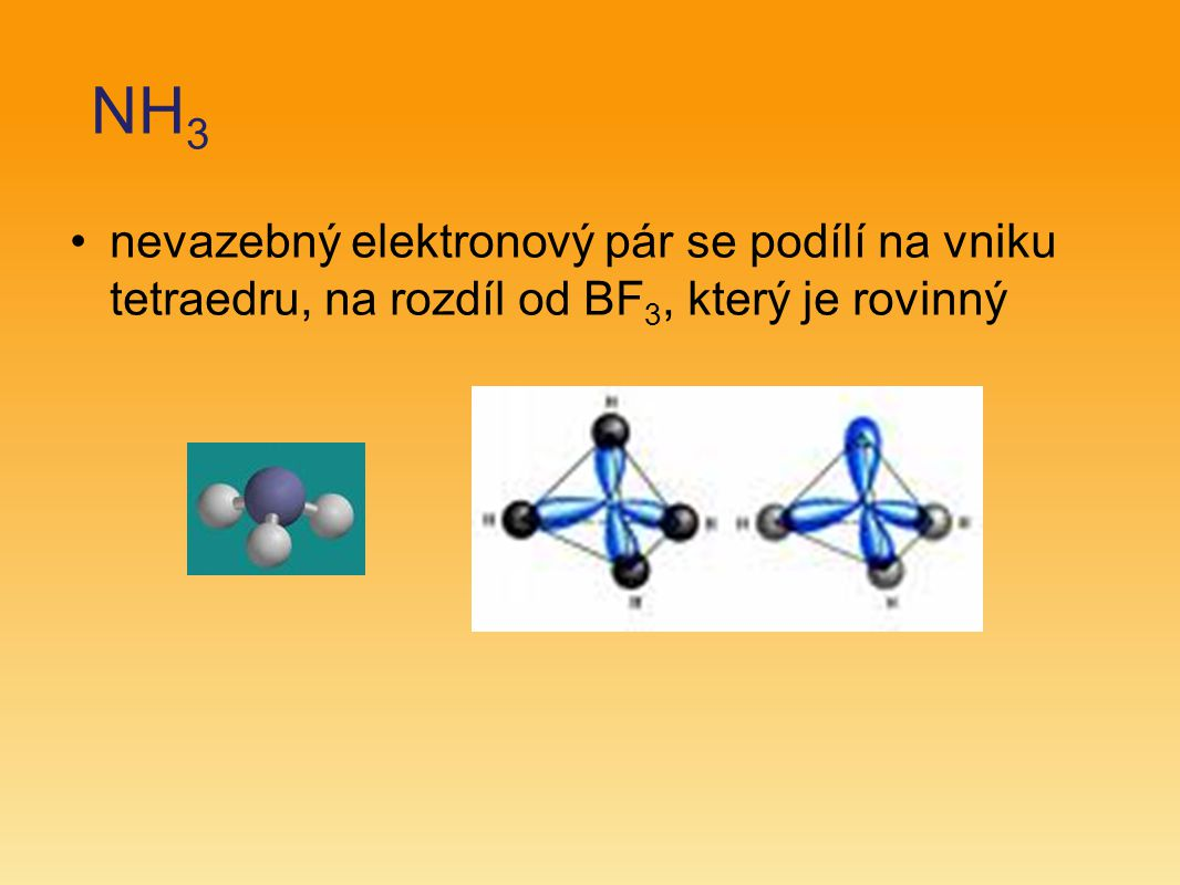 NH3 nevazebný elektronový pár se podílí na vniku tetraedru, na rozdíl od BF3, který je rovinný