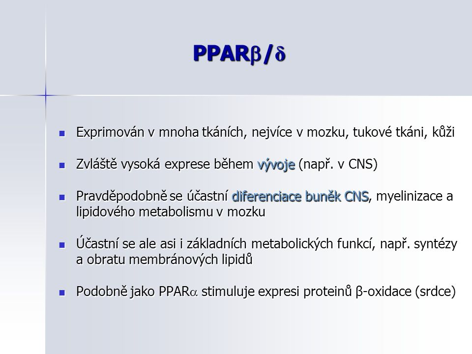 PPAR/δ Exprimován v mnoha tkáních, nejvíce v mozku, tukové tkáni, kůži. Zvláště vysoká exprese během vývoje (např. v CNS)