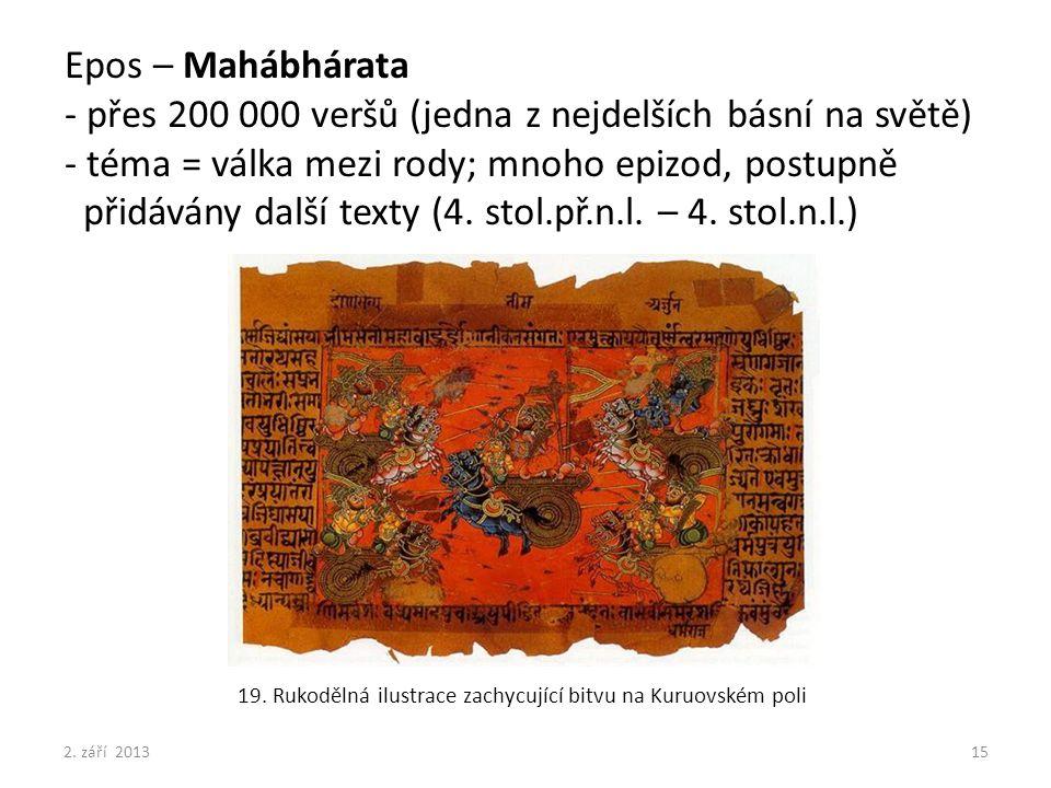 Epos – Mahábhárata - přes 200 000 veršů (jedna z nejdelších básní na světě) - téma = válka mezi rody; mnoho epizod, postupně přidávány další texty (4. stol.př.n.l. – 4. stol.n.l.)