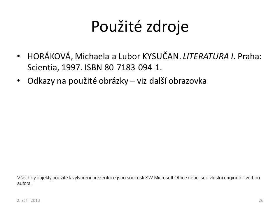 Použité zdroje HORÁKOVÁ, Michaela a Lubor KYSUČAN. LITERATURA I. Praha: Scientia, 1997. ISBN 80-7183-094-1.
