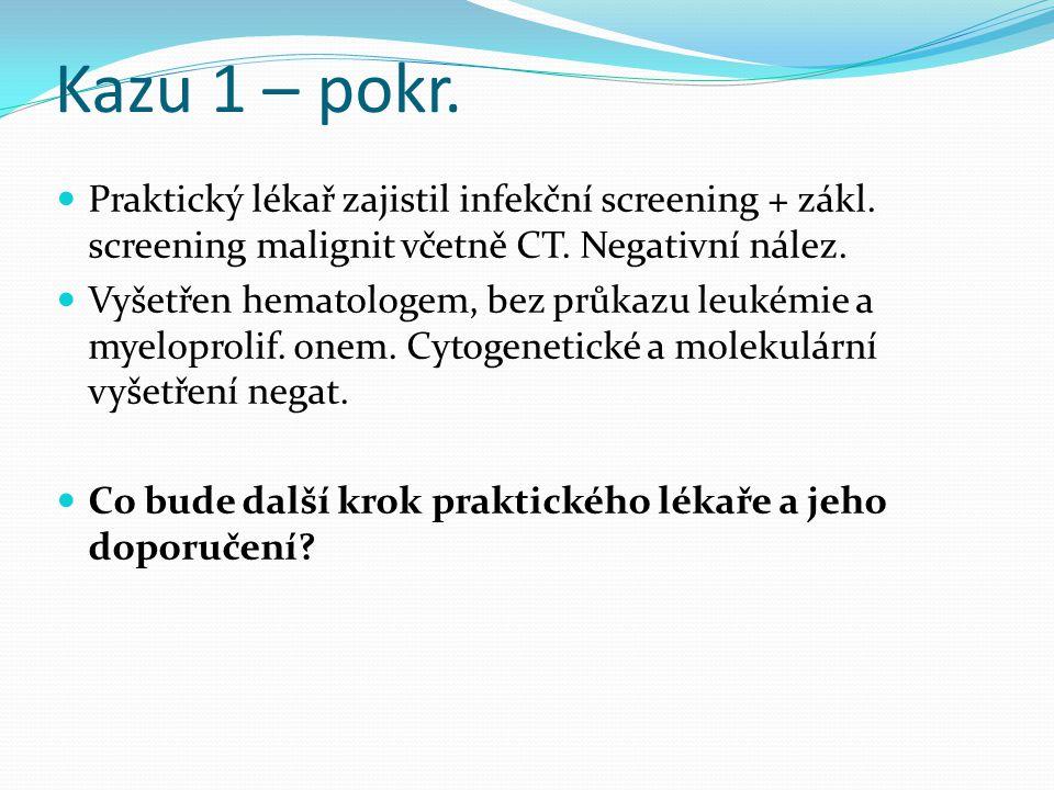Kazu 1 – pokr. Praktický lékař zajistil infekční screening + zákl. screening malignit včetně CT. Negativní nález.