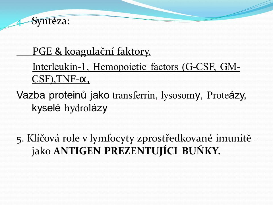 Syntéza: PGE & koagulační faktory. Interleukin-1, Hemopoietic factors (G-CSF, GM-CSF),TNF-α,