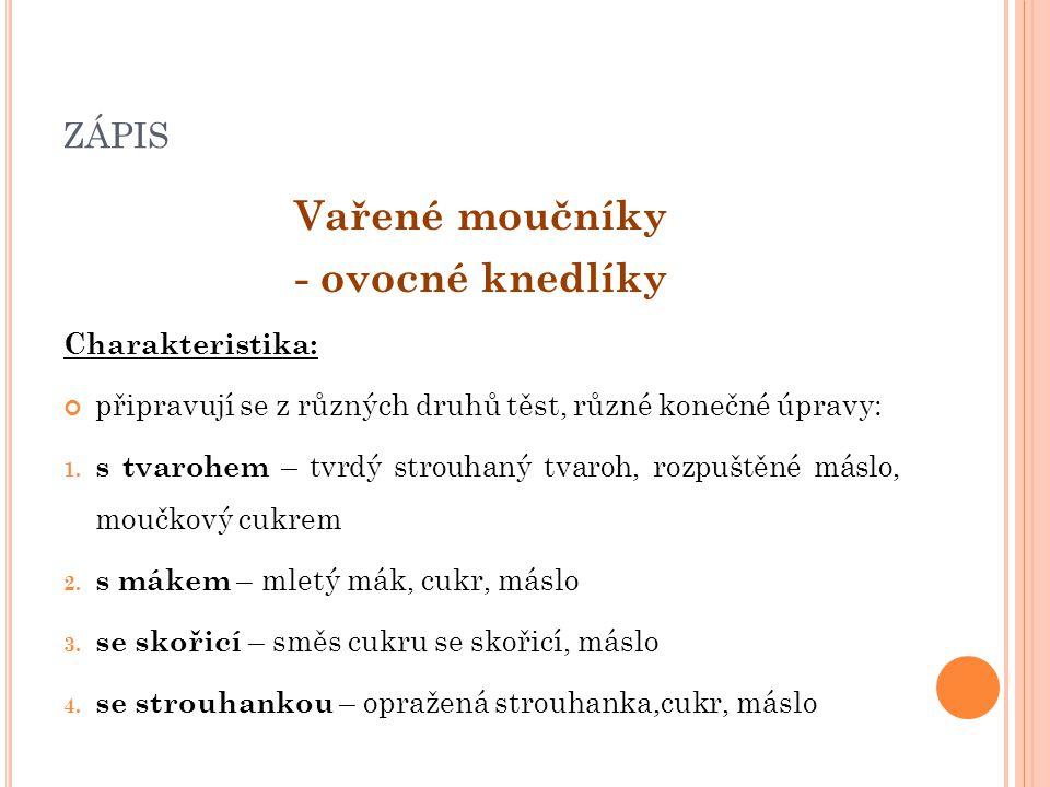 zápis Vařené moučníky - ovocné knedlíky Charakteristika: