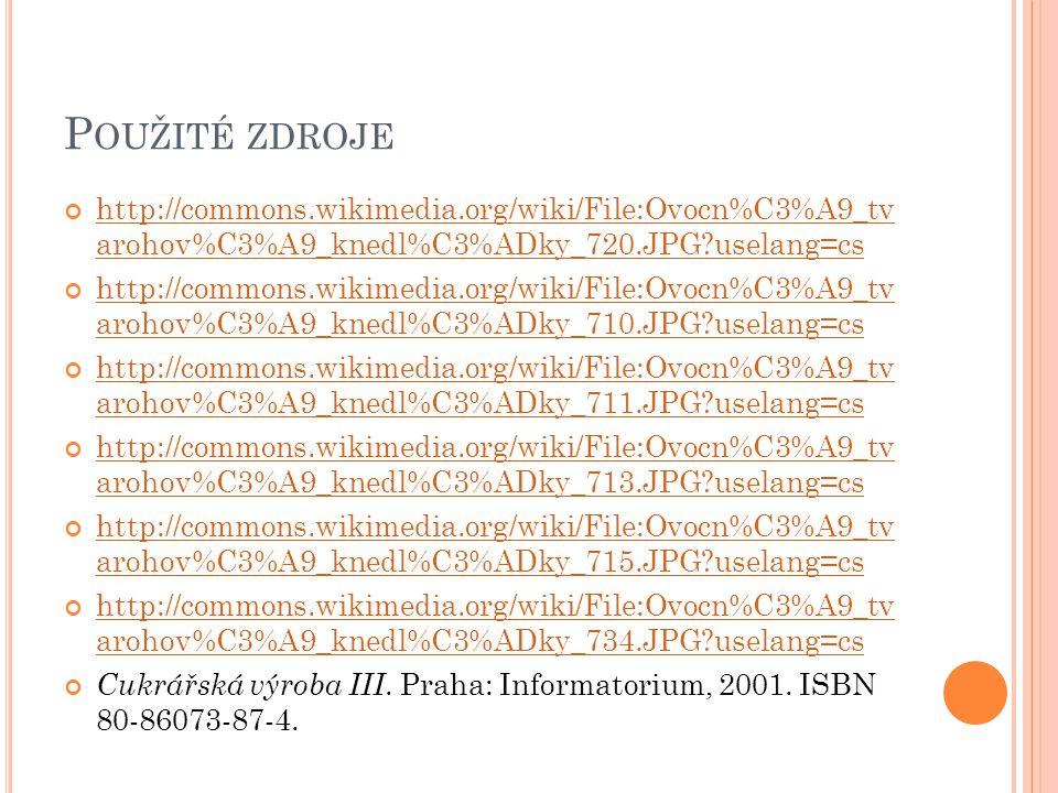 Použité zdroje http://commons.wikimedia.org/wiki/File:Ovocn%C3%A9_tv arohov%C3%A9_knedl%C3%ADky_720.JPG uselang=cs.