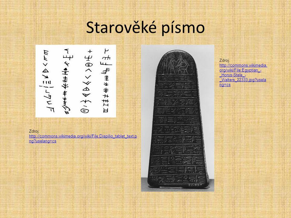 Starověké písmo Zdroj: http://commons.wikimedia.org/wiki/File:Egyptian_-_Horus-Stele_-_Walters_22333.jpg?uselang=cs.