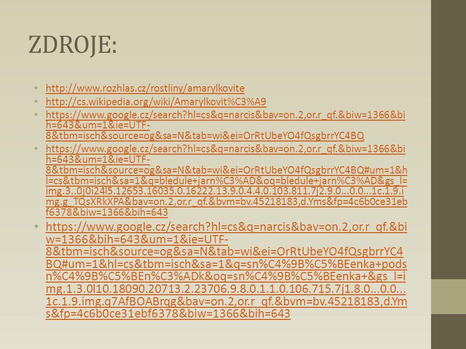 ZDROJE: http://www.rozhlas.cz/rostliny/amarylkovite. http://cs.wikipedia.org/wiki/Amarylkovit%C3%A9.