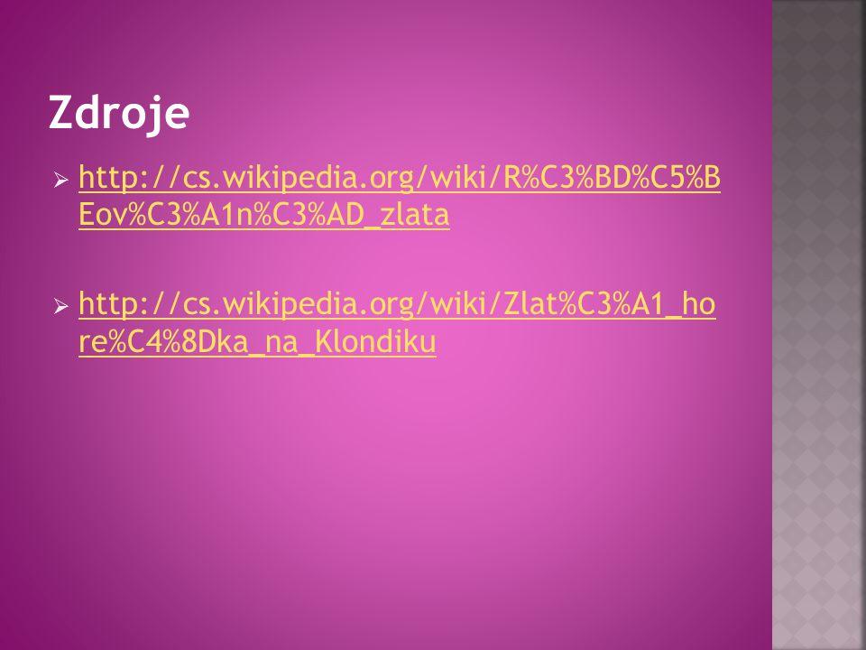 Zdroje http://cs.wikipedia.org/wiki/R%C3%BD%C5%B Eov%C3%A1n%C3%AD_zlata.