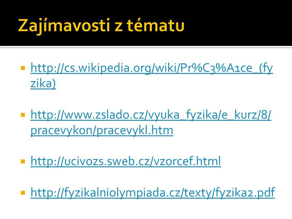 Zajímavosti z tématu http://cs.wikipedia.org/wiki/Pr%C3%A1ce_(fyzika)