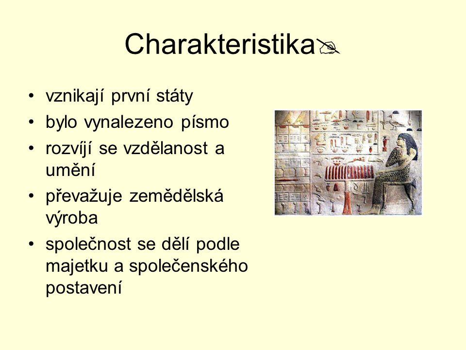 Charakteristika vznikají první státy bylo vynalezeno písmo
