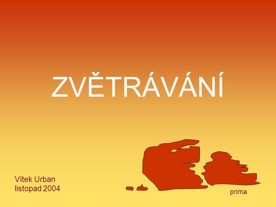 ZVĚTRÁVÁNÍ Vítek Urban listopad 2004 prima