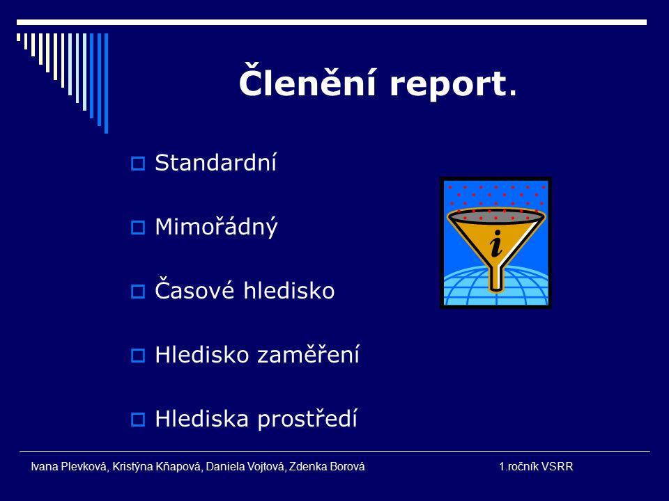 Členění report. Standardní Mimořádný Časové hledisko Hledisko zaměření