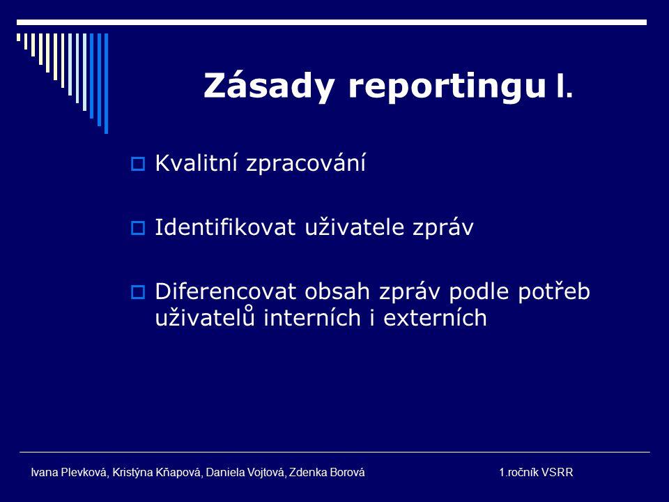 Zásady reportingu I. Kvalitní zpracování Identifikovat uživatele zpráv