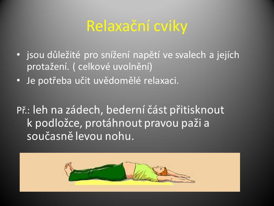 Relaxační cviky jsou důležité pro snížení napětí ve svalech a jejích protažení. ( celkové uvolnění)
