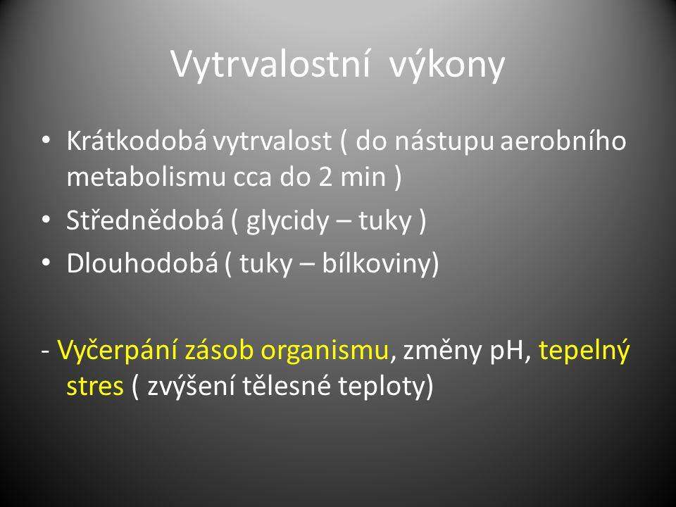 Vytrvalostní výkony Krátkodobá vytrvalost ( do nástupu aerobního metabolismu cca do 2 min ) Střednědobá ( glycidy – tuky )