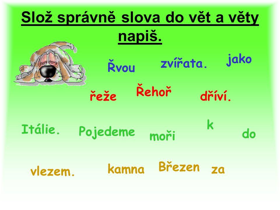Slož správně slova do vět a věty napiš.