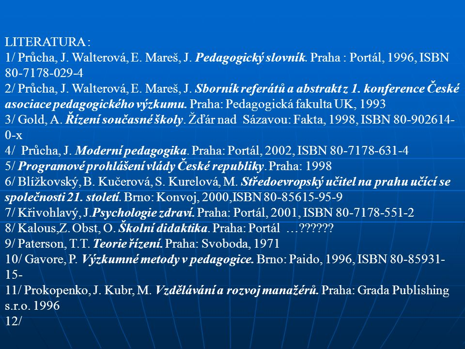 LITERATURA : 1/ Průcha, J. Walterová, E. Mareš, J. Pedagogický slovník. Praha : Portál, 1996, ISBN 80-7178-029-4.