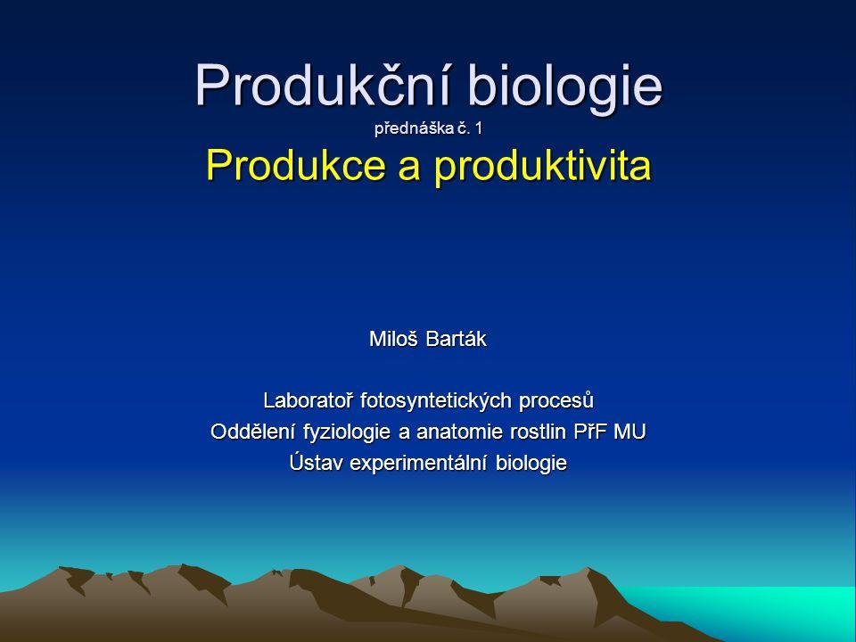 Produkční biologie přednáška č. 1 Produkce a produktivita