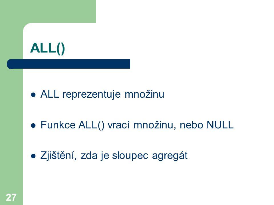 ALL() ALL reprezentuje množinu Funkce ALL() vrací množinu, nebo NULL