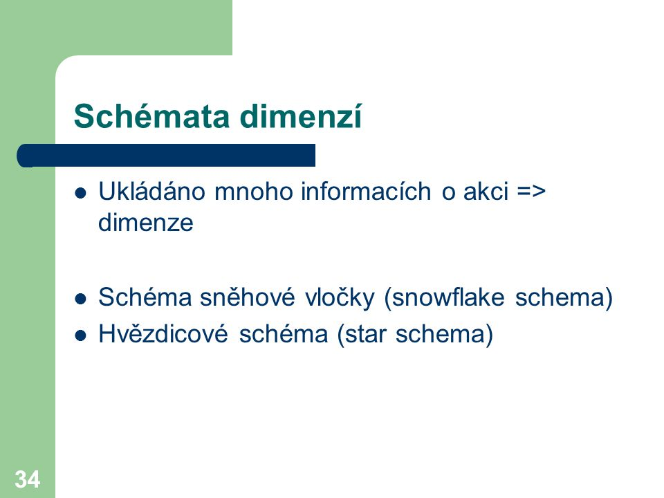 Schémata dimenzí Ukládáno mnoho informacích o akci => dimenze