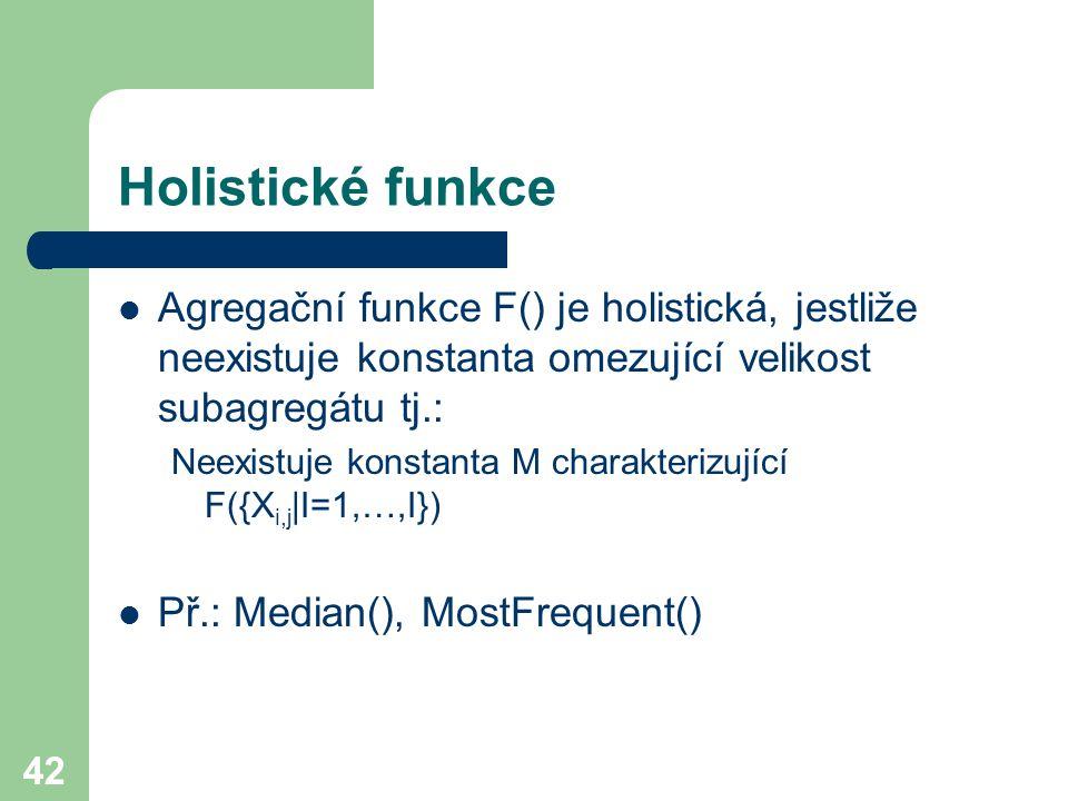 Holistické funkce Agregační funkce F() je holistická, jestliže neexistuje konstanta omezující velikost subagregátu tj.: