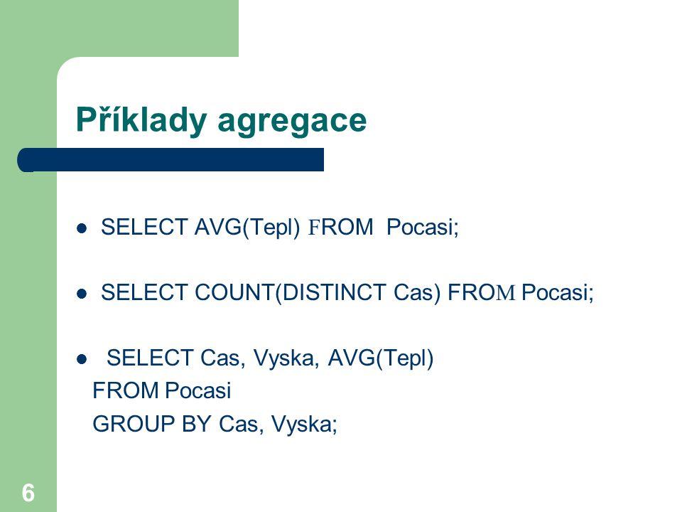 Příklady agregace SELECT AVG(Tepl) FROM Pocasi;