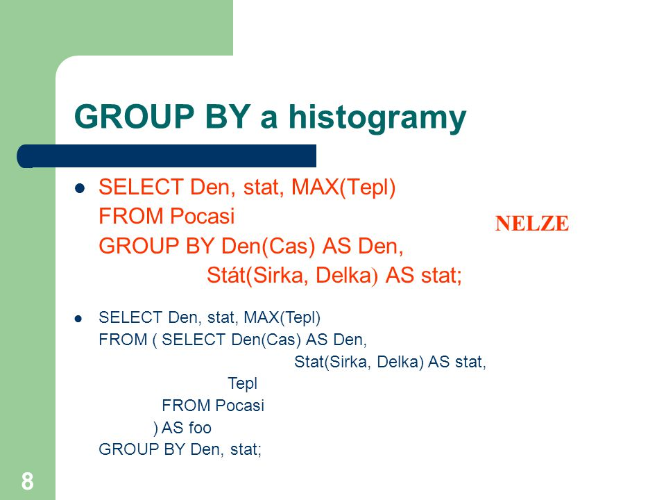 GROUP BY a histogramy SELECT Den, stat, MAX(Tepl) FROM Pocasi