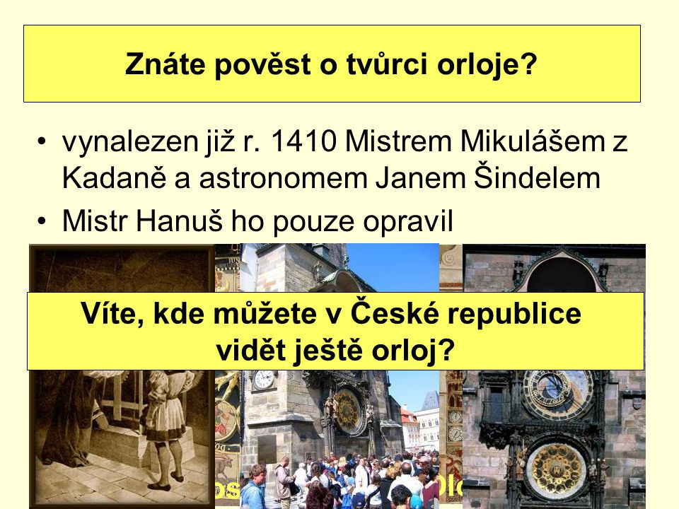 Znáte pověst o tvůrci orloje Víte, kde můžete v České republice
