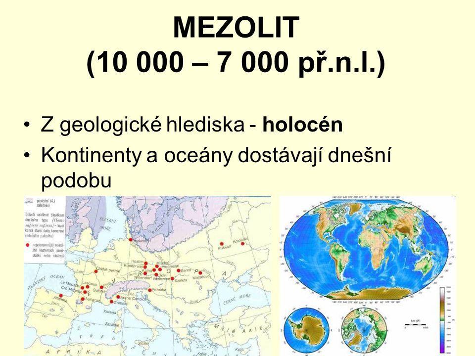 MEZOLIT (10 000 – 7 000 př.n.l.) Z geologické hlediska - holocén