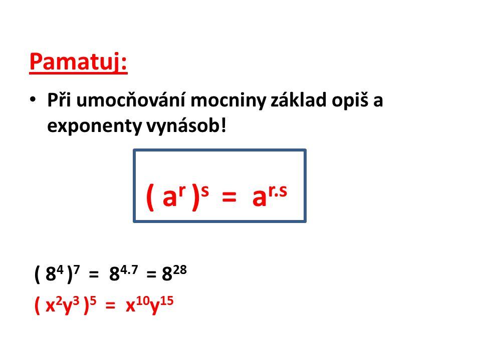 Pamatuj: Při umocňování mocniny základ opiš a exponenty vynásob! ( ar )s = ar.s. ( 84 )7 = 84.7 = 828.