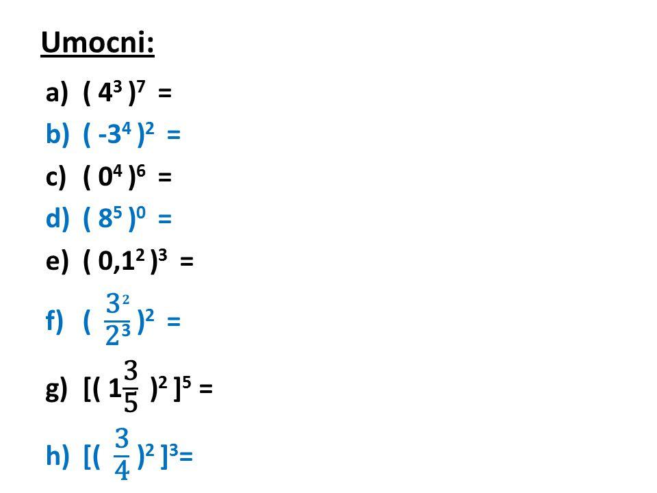 Umocni: ( 43 )7 = ( -34 )2 = ( 04 )6 = ( 85 )0 = ( 0,12 )3 =
