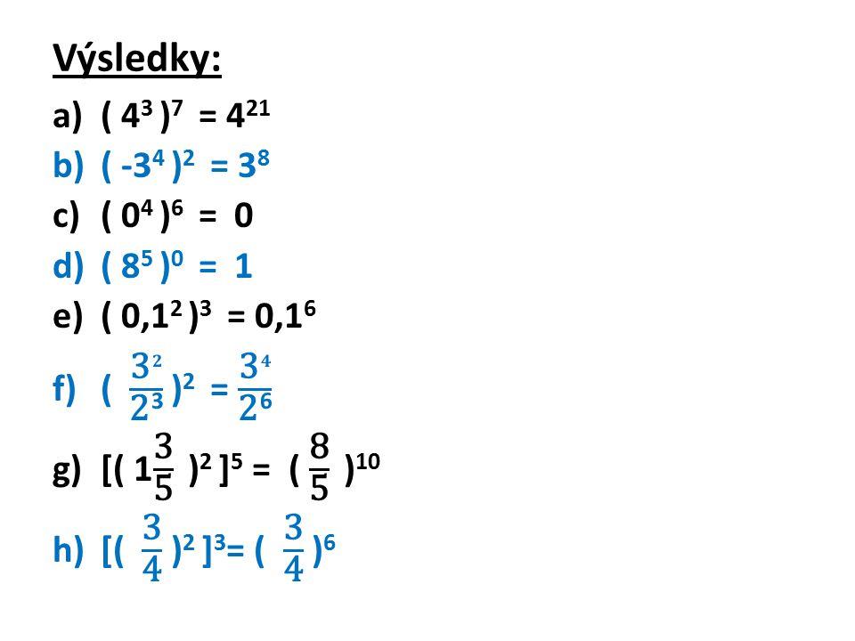 Výsledky: ( 43 )7 = 421 ( -34 )2 = 38 ( 04 )6 = 0 ( 85 )0 = 1