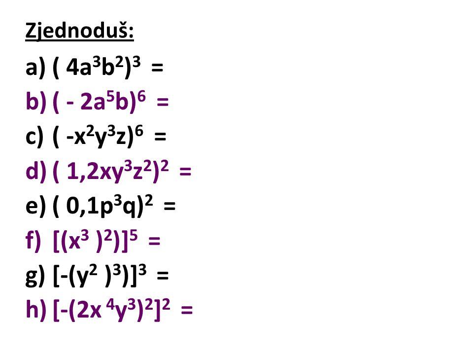 ( 4a3b2)3 = ( - 2a5b)6 = ( -x2y3z)6 = ( 1,2xy3z2)2 = ( 0,1p3q)2 =