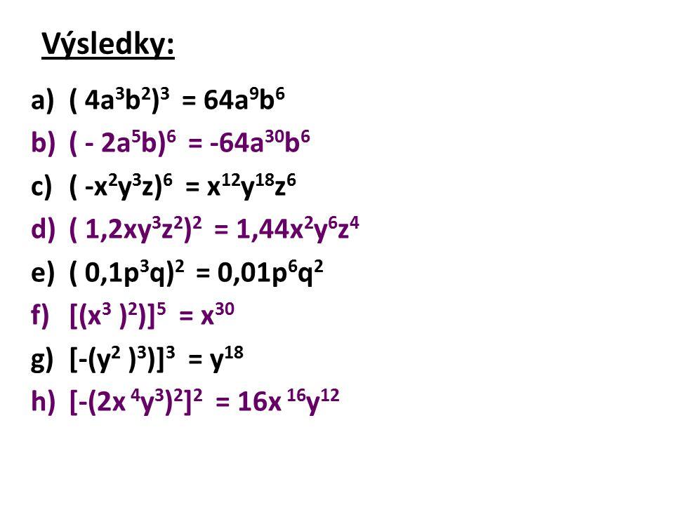 Výsledky: ( 4a3b2)3 = 64a9b6 ( - 2a5b)6 = -64a30b6
