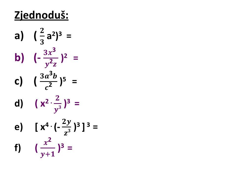Zjednoduš: ( 𝟐 𝟑 a2)3 = (- 𝟑𝒙3 𝒚2𝒛 )2 = ( 𝟑𝒂3𝒃 𝒄2 )5 =