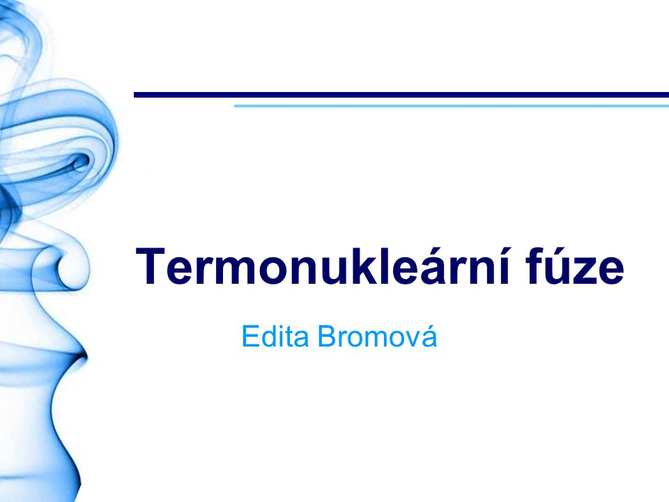 Termonukleární fúze Edita Bromová