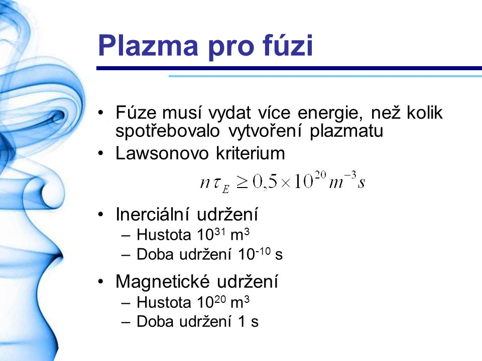 Plazma pro fúzi Fúze musí vydat více energie, než kolik spotřebovalo vytvoření plazmatu. Lawsonovo kriterium.