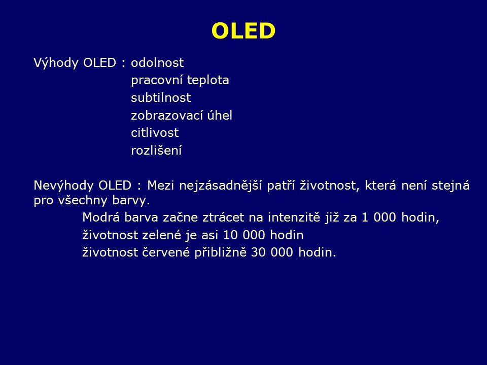 OLED Výhody OLED : odolnost pracovní teplota subtilnost
