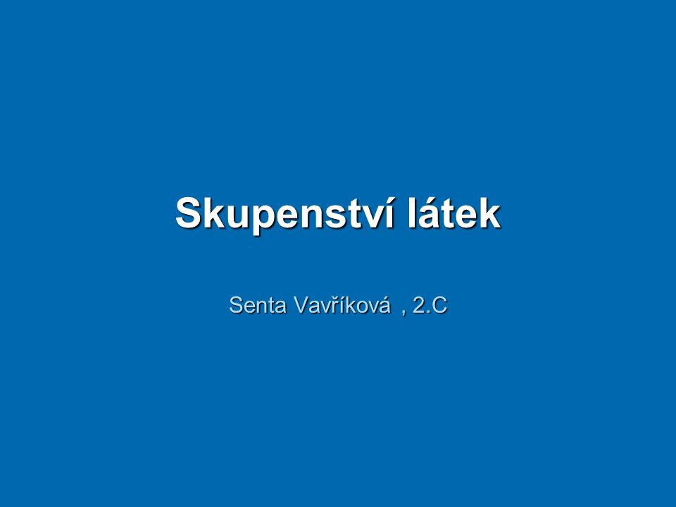 Skupenství látek Senta Vavříková , 2.C