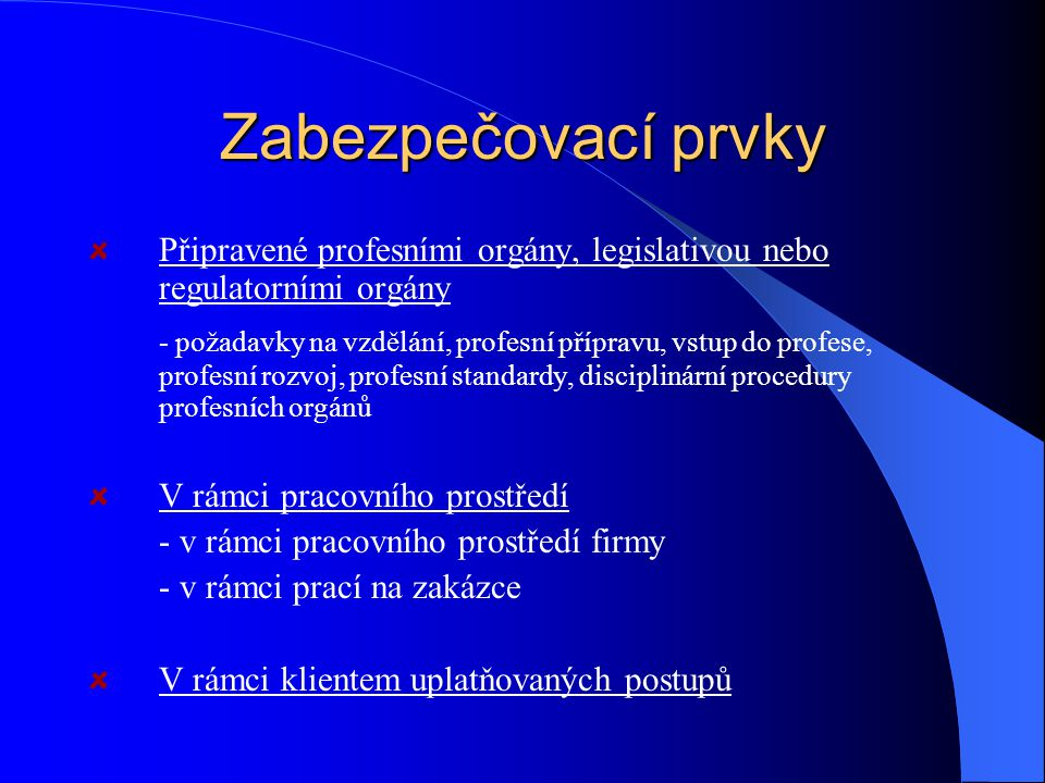 Zabezpečovací prvky Připravené profesními orgány, legislativou nebo regulatorními orgány.