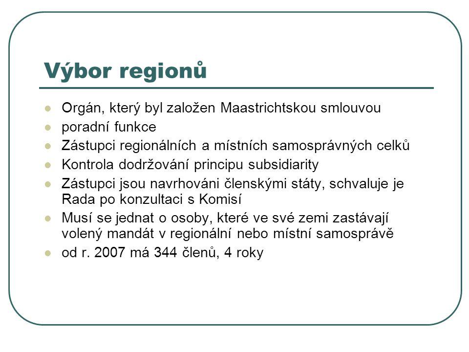 Výbor regionů Orgán, který byl založen Maastrichtskou smlouvou