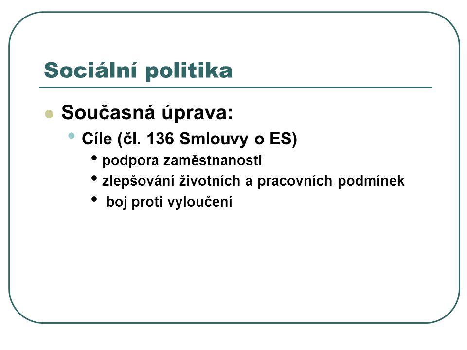 Sociální politika Současná úprava: Cíle (čl. 136 Smlouvy o ES)