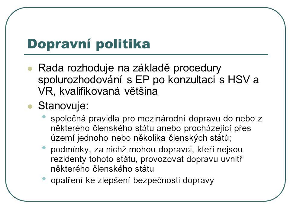Dopravní politika Rada rozhoduje na základě procedury spolurozhodování s EP po konzultaci s HSV a VR, kvalifikovaná většina.
