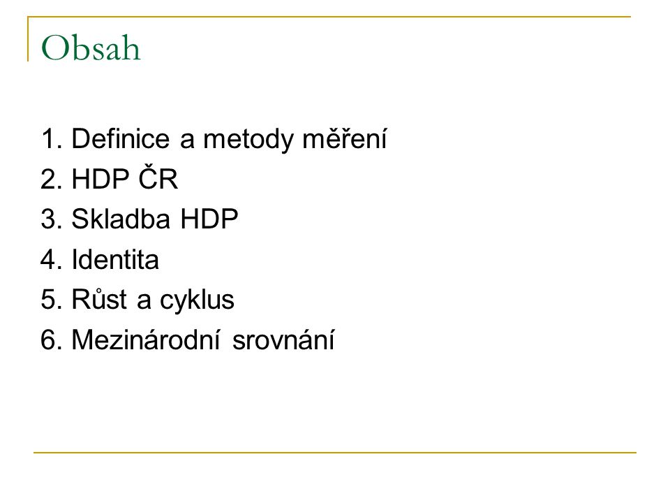 Obsah 1. Definice a metody měření 2. HDP ČR 3. Skladba HDP 4. Identita
