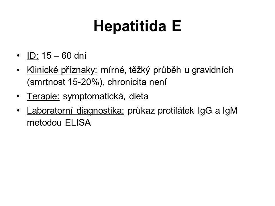 Hepatitida E ID: 15 – 60 dní. Klinické příznaky: mírné, těžký průběh u gravidních (smrtnost 15-20%), chronicita není.